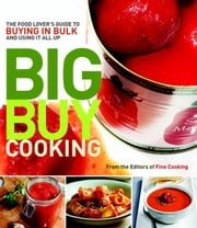 Big Buy Cooking - The Food Lover's Guide to Buying in Bulk and Using It All Up ebook by Editors of Fine Cooking