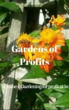 Gardens of Profits Volume 1: Gardening for Profit at Home ebook by Rachel A. Wheeler