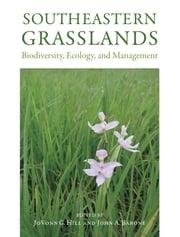 Southeastern Grasslands - Biodiversity, Ecology, and Management ebook by JoVonn G. Hill, JoVonn G. Hill, John A. Barone,...