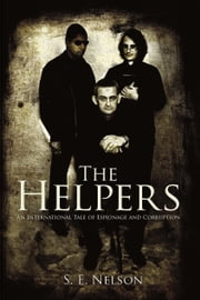 The Helpers: An International Tale of Espionage and Corruption ebook by S. E. Nelson