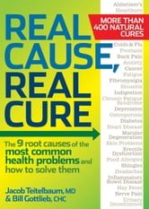 Real Cause, Real Cure - The 9 root causes of the most common health problems and how to solve them ebook by Jacob Teitelbaum,Bill Gottlieb