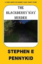 The Blackberry Way Murder ebook by Stephen E Pennykid