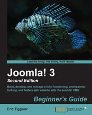 Joomla! 3 Beginner's Guide Second Edition ebook by Eric Tiggeler