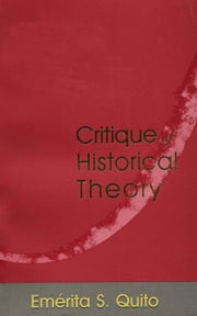 Critique of Historical Theory ebook by Emerita S. Quito