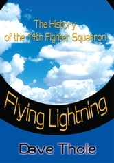 Flying Lightning - The History of the 14th Fighter Squadron ebook by David Thole