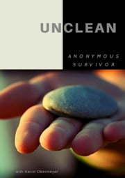 Unclean: One Woman's Struggle With Her Past ebook by Anonymous Survivor, Kevin Obermeyer