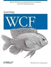 Learning WCF - A Hands-on Guide ebook by Michele Leroux Bustamante