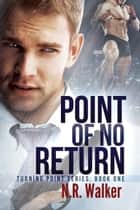 Point of No Return (Turning Point Series, Book One) ebook by N.R. Walker