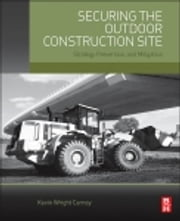 Securing the Outdoor Construction Site - Strategy, Prevention, and Mitigation ebook by Kevin Wright Carney
