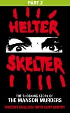 Helter Skelter: Part Two of the Shocking Manson Murders eBook by Vincent Bugliosi