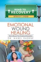 Emotional Wound Healing ebook by Dr. Mabel Radebe