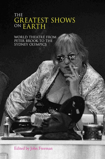 The Greatest Shows on Earth - World Theatre from Peter Brook to the Sydney Olympics ebook by