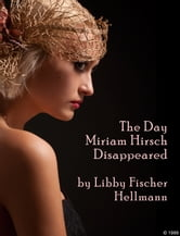 The Day Miriam Hirsch Disappeared - The Ellie Foreman Mysteries (Prequel) ebook by Libby Fischer Hellmann