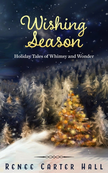 Wishing Season: Holiday Tales of Whimsy and Wonder ebook by Renee Carter Hall