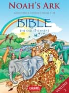 Noah's Ark and Other Stories From the Bible - The Old Testament ebook by Joël Muller, Roger De Klerk, The Bible Explained to Children