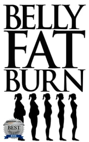 Belly Fat Burn - The Easy Way to be Belly Fat Free ebook by Bruno Williams