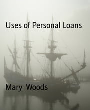 Uses of Personal Loans ebook by Mary Woods