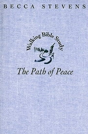 The Path of Peace - Walking Bible Study ebook by Becca Stevens