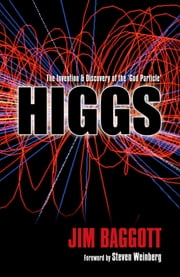 Higgs:The invention and discovery of the 'God Particle' - The invention and discovery of the 'God Particle' ebook by Jim Baggott