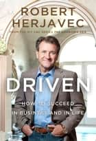 Driven - How to Succeed in Business and in Life ebook by Robert Herjavec
