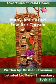Adventures of Petal Flower: Many are Called Few are Chosen Book #4 ebook by Kristie L. Foreman