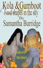 Kola and Gumboot See Food Shapes in the Sky ebook by Samantha Burridge