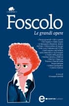 Le grandi opere eBook by Ugo Foscolo
