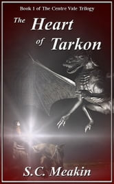 The Heart of Tarkon (Book 1 - The Centre Vale Trilogy) ebook by Stephen Meakin