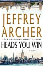 Heads You Win - A Novel ebook by Jeffrey Archer