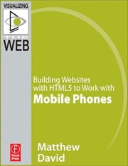 Building Websites with HTML5 to Work with Mobile Phones ebook by Matthew David