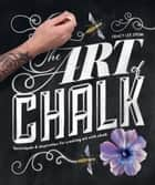 The Art of Chalk - Techniques and Inspiration for Creating Art with Chalk ebook by Tracy Lee Stum