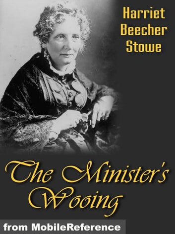 The Minister's Wooing (Mobi Classics) ebook by Stowe, Harriet Beecher