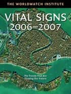 Vital Signs 2006-2007 eBook by The Worldwatch Institute