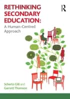 Rethinking Secondary Education - A Human-Centred Approach eBook by Scherto Gill, Garrett Thomson