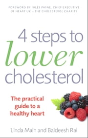 4 Steps to Lower Cholesterol - The practical guide to a healthy heart ebook by Linda Main,Baldeesh Rai