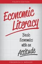 Economic Literacy - Basic Economics with an Attitude ebook by Frederick S. Weaver