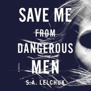 Save Me from Dangerous Men - A Novel audiobook by S. A. Lelchuk