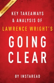 Going Clear by Lawrence Wright | Key Takeaways & Analysis - Scientology, Hollywood, and the Prison of Belief ebook by Instaread