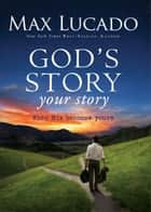When God's Story Becomes Your Story ebook by Max Lucado