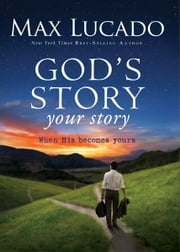 God's Story, Your Story - When His Becomes Yours ebook by Max Lucado