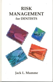 Risk Management for Dentists ebook by Mumme, Jack, L.
