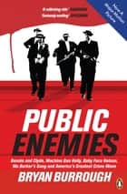 Public Enemies [Film Tie-in] - The True Story of America's Greatest Crime Wave eBook by Bryan Burrough