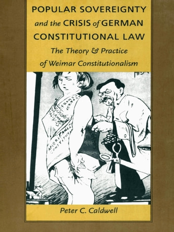 Popular Sovereignty and the Crisis of German Constitutional Law - The Theory and Practice of Weimar Constitutionalism ebook by Peter C. Caldwell
