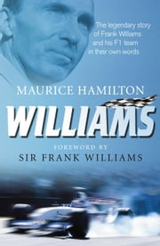 Williams - The legendary story of Frank Williams and his F1 team in their own words ebook by Maurice Hamilton