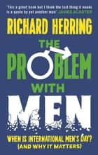 The Problem with Men - When is it International Men's Day? (and why it matters) ebook by Richard Herring