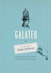 Galateo - Or, The Rules of Polite Behavior ebook by Giovanni Della Casa,M. F. Rusnak,M. F. Rusnak