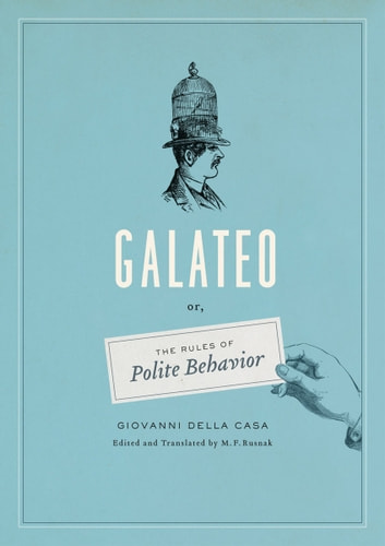 Galateo - Or, The Rules of Polite Behavior ebook by Giovanni Della Casa