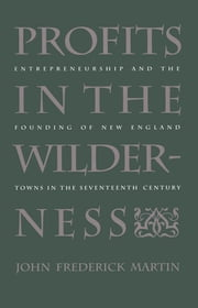 Profits in the Wilderness - Entrepreneurship and the Founding of New England Towns in the Seventeenth Century ebook by John Frederick Martin