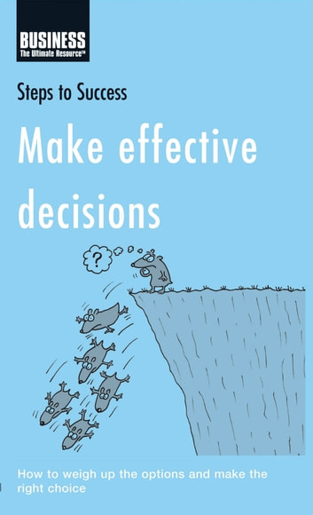 Make Effective Decisions - How to Weigh Up the Options and Make the Right Choice ebook by Bloomsbury Publishing