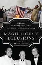 Magnificent Delusions ebook by Husain Haqqani